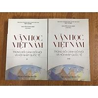 Văn học Việt Nam trong bối cảnh đổi mới và hội nhập quốc tế (Hợp tuyển các bài nghiên cứu văn học Việt Nam thời kỳ Đổi mới)