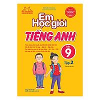 Em Học Giỏi Tiếng Anh Lớp 9 Tập 2 (Tái Bản 01)