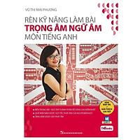 Rèn Kỹ Năng Làm Bài Trọng Âm Ngữ Âm Môn Tiếng Anh - Phiên Bản 2019 ( Cô Mai Phương ) tặng kèm bookmark