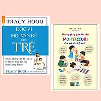 Combo 2 cuốn: Đọc Vị Mọi Vấn Đề Của Trẻ + Phương Pháp Giáo Dục Sớm Montessori Cho Trẻ Từ 0 – 3 Tuổi
