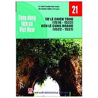 Theo Dòng Lịch Sử Việt Nam - Tập 21: Từ Lê Chiêu Tông (1516-1522) Đến Lê Cung Hoàng (1522-1527)