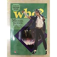 WHO? Chuyện kể về danh nhân thế giới - Michael Jackson