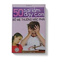 50 sai lầm dạy con bố mẹ thường mắc phải