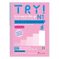 Try! Kỳ Thi Năng Lực Nhật Ngữ N1. Phát Triển Các Kỹ Năng Tiếng Nhật Từ Ngữ Pháp (Phiên Bản Tiếng Việt)