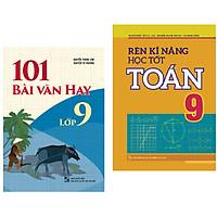 Sách: Rèn Kĩ Năng Học Tốt Toán 9 + 101 Bài Văn Hay Lớp 9