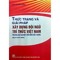 Sách Thực Trạng Và Giải Pháp Xây Dựng Đội Ngũ Trí Thức Việt Nam Trong Sự Nghiệp Đổi Mới Đất Nước