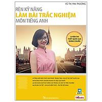 Rèn Kỹ Năng Làm Bài Trắc Nghiệm Môn Tiếng Anh (Tái Bản)