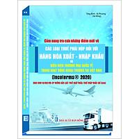 Cẩm Nang Tra Cứu Những Điểm Mới  Về  CÁC LOẠI THUẾ PHẢI NỘP ĐỐI VỚI  HÀNG HÓA XUẤT - NHẬP KHẨU VÀ ĐIỀU KIỆN THƯƠNG MẠI QUỐC TẾ TRONG HOẠT ĐỘNG NGOẠI THƯƠNG  (INCOTERMS 2020)