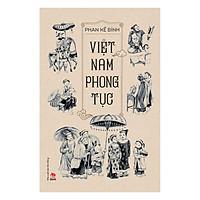 Việt Nam Phong Tục (Ấn Bản Đầy Đủ Kèm Minh Hoạ)