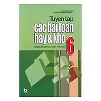 Tuyển Tập Các Bài Toán Hay Và Khó - Bồi Dưỡng Học Sinh Khá - Giỏi Lớp 6