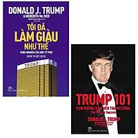 Combo D.Trump - Tôi Đã Làm Giàu Như Thế và Trump 101: Con Đường Dẫn Đến Thành Công