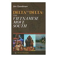 Delta To Delta : The Vietnamese Move South (Từ Đồng Bằng Đến Đồng Bằng , Người Việt Nam Tiến)