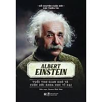 Kể Chuyện Cuộc Đời Các Thiên Tài - Albert Einstein Tuổi Thơ Gian Khó Và Cuộc Đời Khoa Học Vĩ Đại