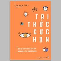 Sách - Tri Thức Cực Hạn - Tối Ưu Hóa Kĩ Năng Học Tập Và Quản Lí Tri Thức Cá Nhân (Kèm Bookmark)