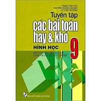 Tuyển Tập Các Bài Toán Hay Và Khó Hình Học 9 (Bồi Dưỡng Học Sinh Khá, Giỏi Luyện Thi Vào Lớp 10 PT, Chuyên) - Tái Bản 2020