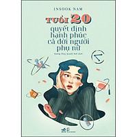Tuổi 20 Quyết Định Hạnh Phúc Cả Đời Người Phụ Nữ