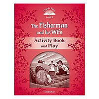 Classic Tales Second Edition Level 2 The Fisherman And His Wife Activity Book and Play