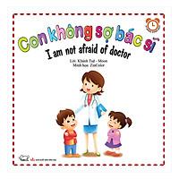 Bộ Kỹ Năng Trong Sinh Hoạt II - Con Không Sợ Bác Sĩ - I Am Not Afraid Of Doctor (Song Ngữ Việt - Anh)