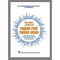 Sách Xây Dựng Và Quản Trị Thành Phố Thông Minh Bảo Đảm Các Chỉ Số An Sinh, An Toàn Trong Cách Mạng Công Nghiệp 4.0