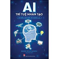 AI - Trí Tuệ Nhân Tạo - 101 Điều Cần Biết Về Tương Lai
