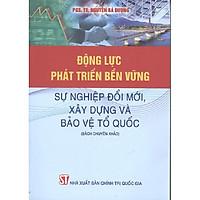 Sách Động Lực Phát Triển Bền Vững Xây Dựng Và Bảo Vệ Tổ Quốc