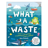 What A Waste: Rubbish, Recycling, and Protecting our Planet (Hardback)
