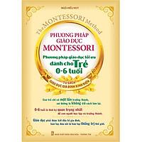 Sách - Phương pháp giáo dục Montessori - phương pháp giáo dục tối ưu dành cho trẻ 0-6 tuổi