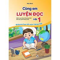 Cùng em luyện đọc lớp 1 ( biên soạn theo chương trình giáo dục phổ thông mới ) Giúp em học tốt môn tiếng việt