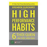 Sách - High Performance Habits: 6 Thói Quen Làm Việc Hiệu Quả