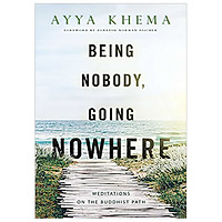Being Nobody Going Nowhere : Meditations on the Buddhist Path