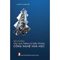 Mô phỏng các quá trình cơ bản trong công nghệ hóa học  (xuất bản lần 2)