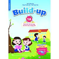 Build-up 1A Phát triển vốn từ vựng, cấu trúc câu, kĩ năng viết (Phiên bản có đáp án) (Theo bộ sách Tiếng Anh 1)