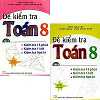 Combo Đề kiểm tra Toán lớp 8 - 15 phút - 1 tiết - học kì tập 1 + 2