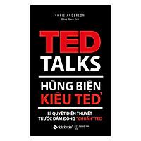 """Hùng Biện Kiểu Ted 1 - Bí Quyết Diễn Thuyết Trước Đám Đông """"Chuẩn"""" Ted (Tái Bản 2018)"""