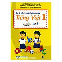 Bộ Đề Kiểm Tra Năng Lực , Đánh Giá Năng Lực Tiếng Việt Lớp 1 - Tập 1