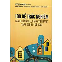 100 Đề Trác Nghiệm Đánh Giá Năng Lực Môn Tiếng Việt Tập 2 (Đề 51 - Đề 100)