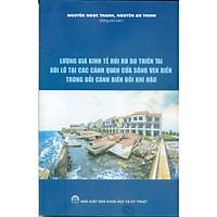 Lượng Giá Kinh Tế Rủi Ro Do Thiên Tai Xói Lở Tại Các Cảnh Quan Cửa Sông Ven Biển Trong Bối Cảnh Biến Đổi Khí Hậu