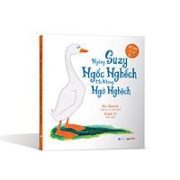 Sách khích lệ sự khác biệt của trẻ - Ngỗng Suzy ngốc nghếch mà không ngờ nghệch  (Sách tranh cho trẻ 3 tuổi ++)