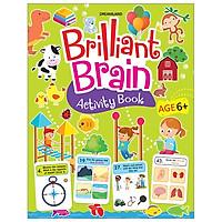 Brilliant Brain - Activity Book - Phát Triển Trí Thông Minh: Dành Cho Trẻ Từ 6 Tuổi