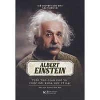 Albert Einstein - Tuổi Thơ Gian Khó Và Cuộc Đời Khoa Học Vĩ Đại