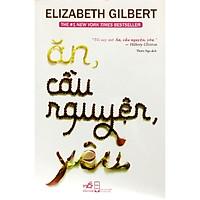 Ăn, Cầu Nguyện, Yêu - Elizabeth Gilbert (Tái bản 2020)