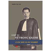 Luật Sư Vũ Trọng Khánh: Cuộc Đời Và Sự Nghiệp