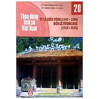 Theo Dòng Lịch Sử Việt Nam - Tập 20: Từ Lê Hiến Tông (1497-1504) Đến Lê Tương Dực (1510-1516)