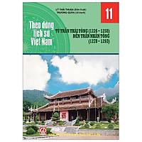 Theo Dòng Lịch Sử Việt Nam - Tập 11: Từ Trần Thái Tông ( 1226 - 1258 ) Đến Trần Nhân Tông ( 1278 - 1293)
