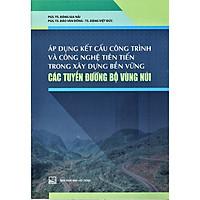 Áp Dụng Kết Cấu Công Trình Và Công Nghệ Tiên Tiến Trong Xây Dựng Bền Vững Các Tuyến Đường Bộ Vùng Núi