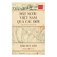 Đất Nước Việt Nam Qua Các Đời (Tái Bản 2017)