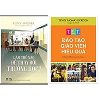 Combo T.E.T Đào Tạo Giáo Viên Hiệu Quả+Làm Thế Nào Để Thay Đổi Trường Học?