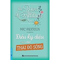 Sách - The Power Of Attitude - Điều Kỳ Diệu Của Thái Độ Sống - First News