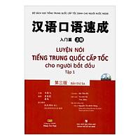 Luyện Nói Tiếng Trung Quốc Cấp Tốc Cho Người Bắt Đầu - Tập 1 (Kèm file MP3) (Tái Bản)