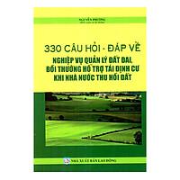 330 Câu Hỏi - Đáp Về Nghiệp Vụ Quản Lý Đất Đai,Bồi Thường Hỗ Trợ Tái Định CưKhi Nhà Nước Thu Hồi Đất